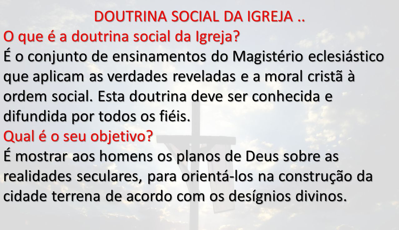 DOUTRINA SOCIAL DA IGREJA..O que é a doutrina social da Igreja.