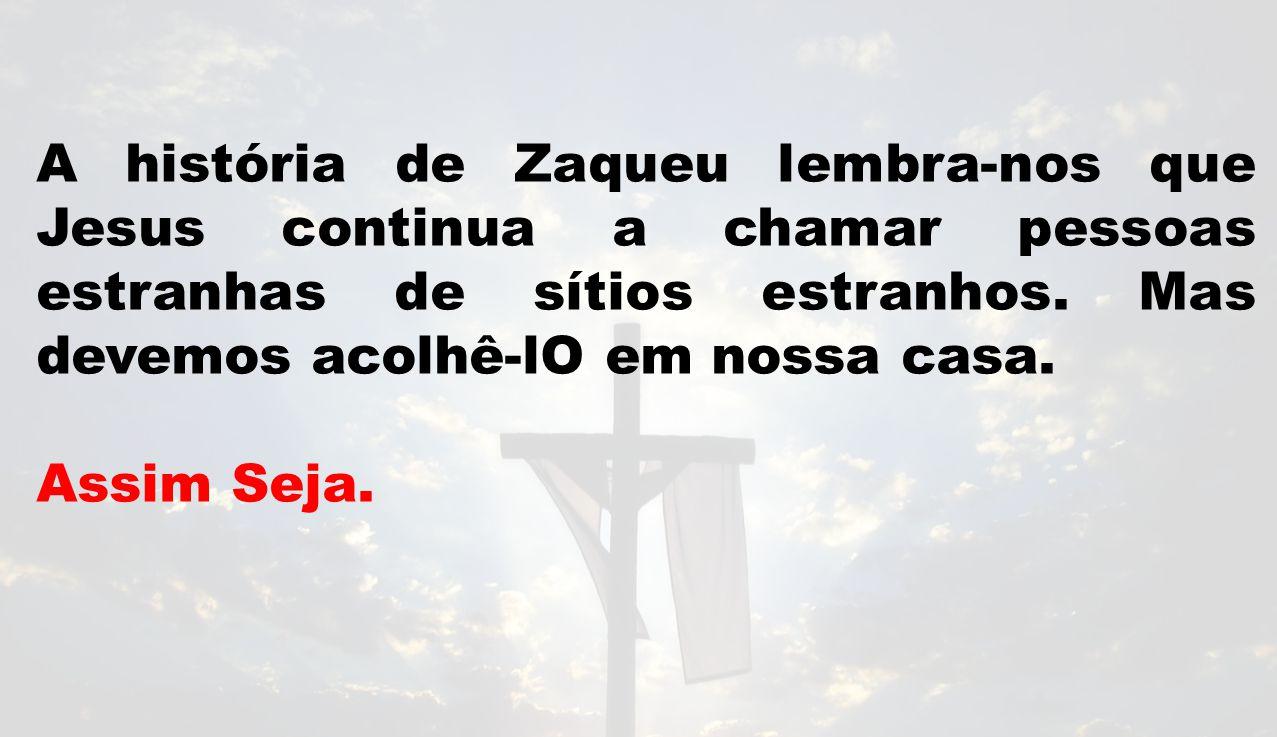 A história de Zaqueu lembra-nos que Jesus continua a chamar pessoas estranhas de sítios estranhos.