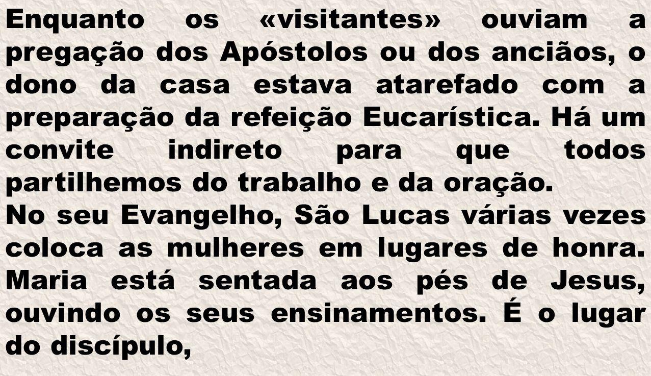 Enquanto os «visitantes» ouviam a pregação dos Apóstolos ou dos anciãos, o dono da casa estava atarefado com a preparação da refeição Eucarística. Há