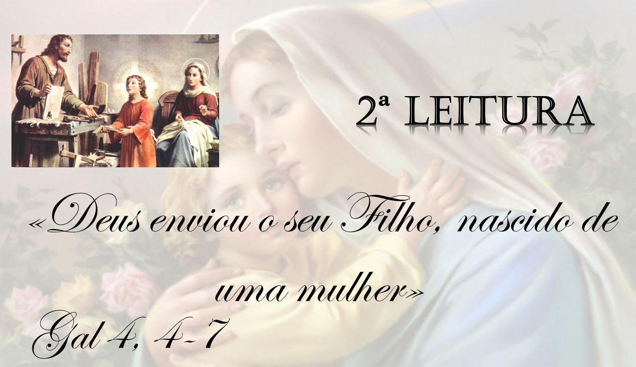 Gal 4, 4-7 «Deus enviou o seu Filho, nascido de uma mulher»