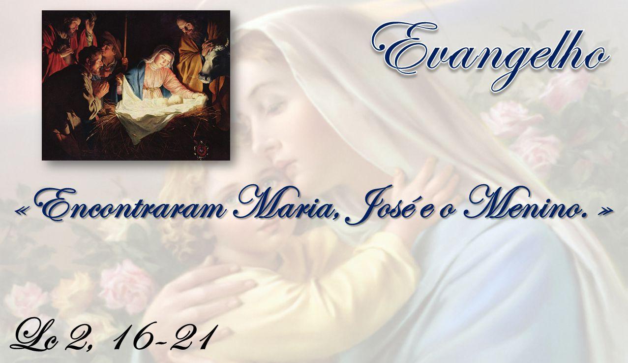 Lc 2, 16-21 «Encontraram Maria, José e o Menino. »