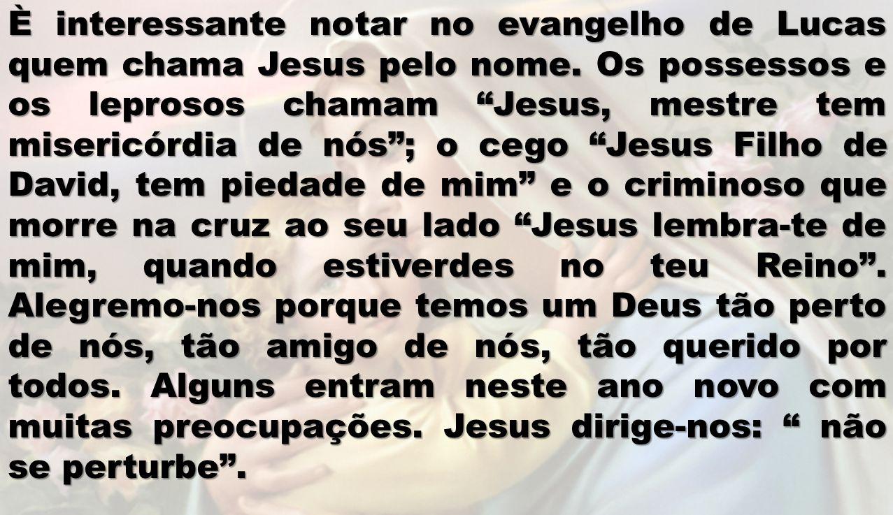 È interessante notar no evangelho de Lucas quem chama Jesus pelo nome. Os possessos e os leprosos chamam Jesus, mestre tem misericórdia de nós; o cego
