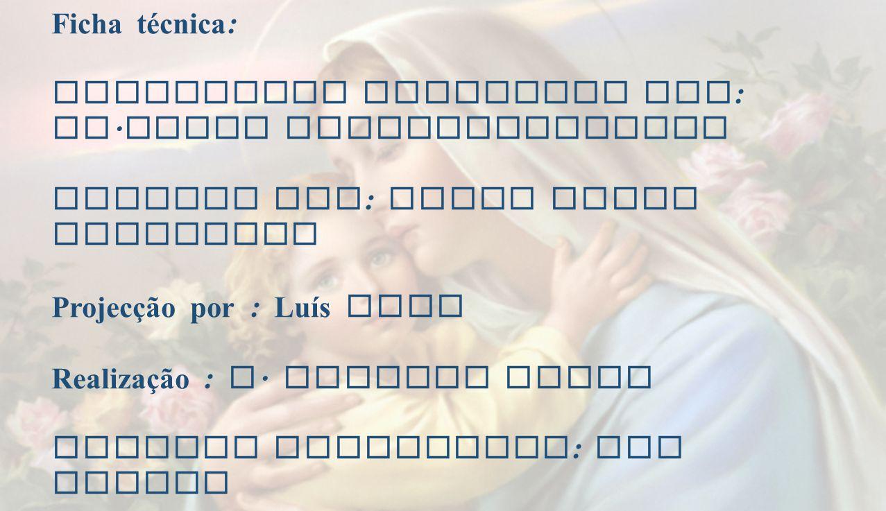 Ficha técnica : Eucaristia Celebrada por : Fr. Jacob Puthiyaparampil Animada por : Grupo Coral Dominical Projecção por : Luís Dias Realização : A. Alb