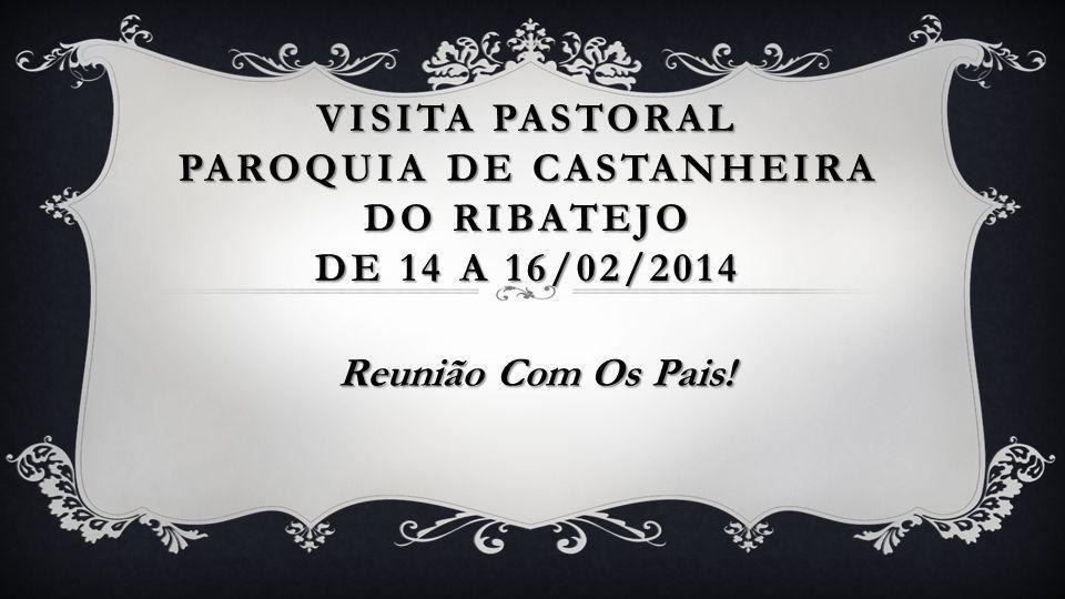 VISITA PASTORAL PAROQUIA DE CASTANHEIRA DO RIBATEJO DE 14 A 16/02/2014 Reunião Com Os Pais!