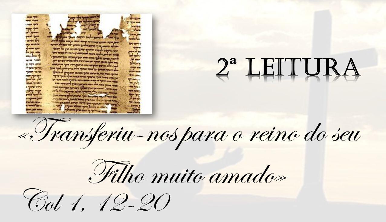 Col 1, 12-20 «Transferiu-nos para o reino do seu Filho muito amado»