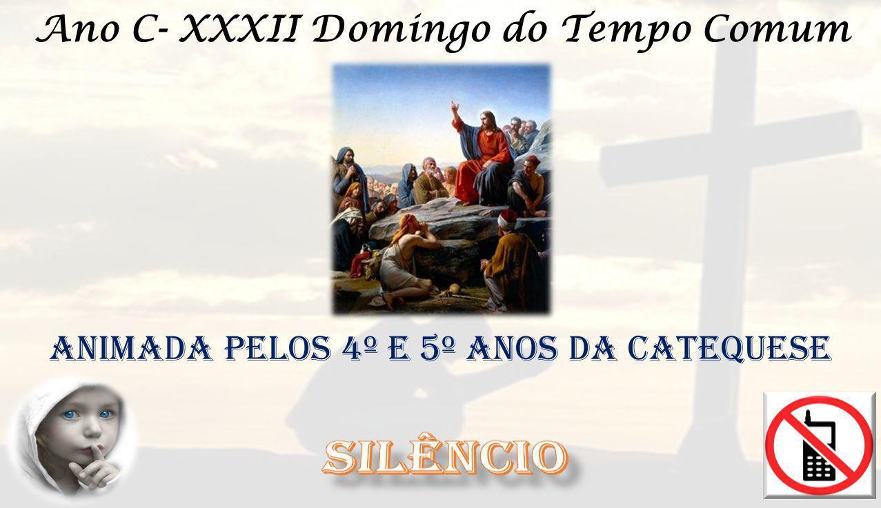 Ano C- XXXII Domingo do Tempo Comum Animada pelos 4º e 5º anos da Catequese