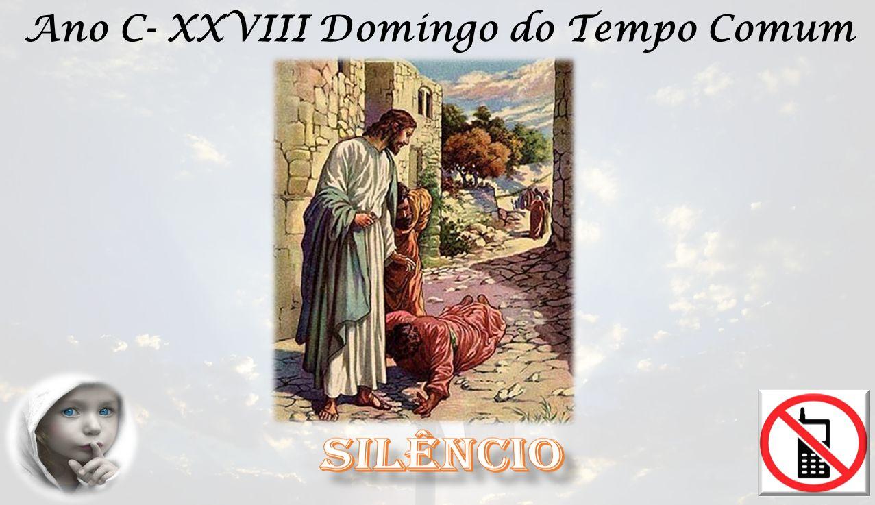 EVANGELHO Lc 17, 11-19 O Senhor esteja convosco, Ele está no meio de Nós.