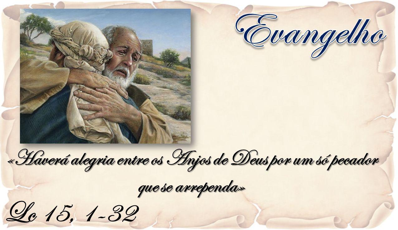 Lc 15, 1-32 «Haverá alegria entre os Anjos de Deus por um só pecador que se arrependa»
