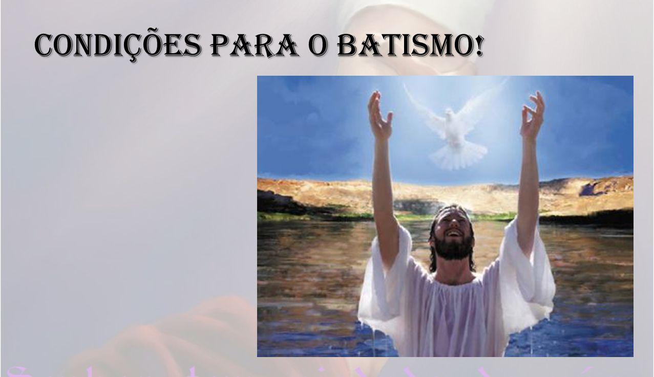 Condições para o Batismo!