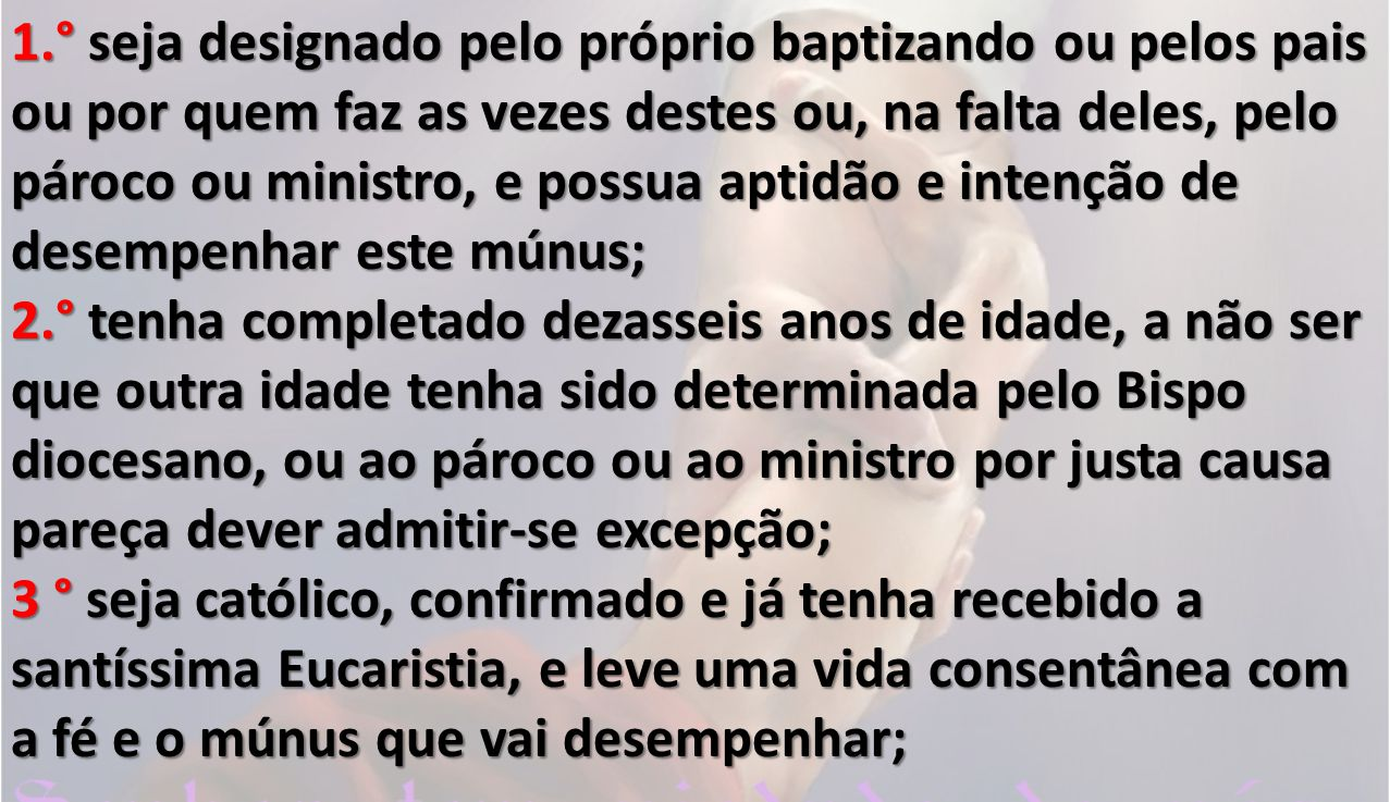 1.° seja designado pelo próprio baptizando ou pelos pais ou por quem faz as vezes destes ou, na falta deles, pelo pároco ou ministro, e possua aptidão