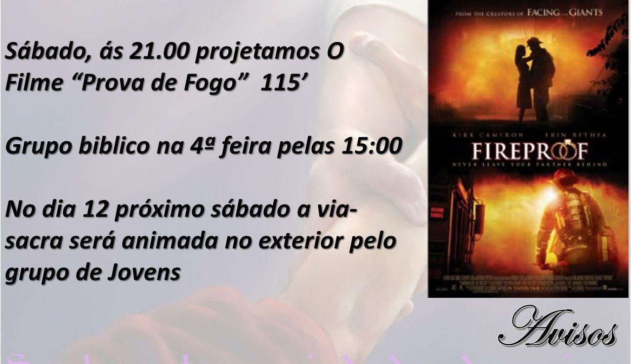 Sábado, ás 21.00 projetamos O Filme Prova de Fogo 115 Grupo biblico na 4ª feira pelas 15:00 No dia 12 próximo sábado a via- sacra será animada no exte