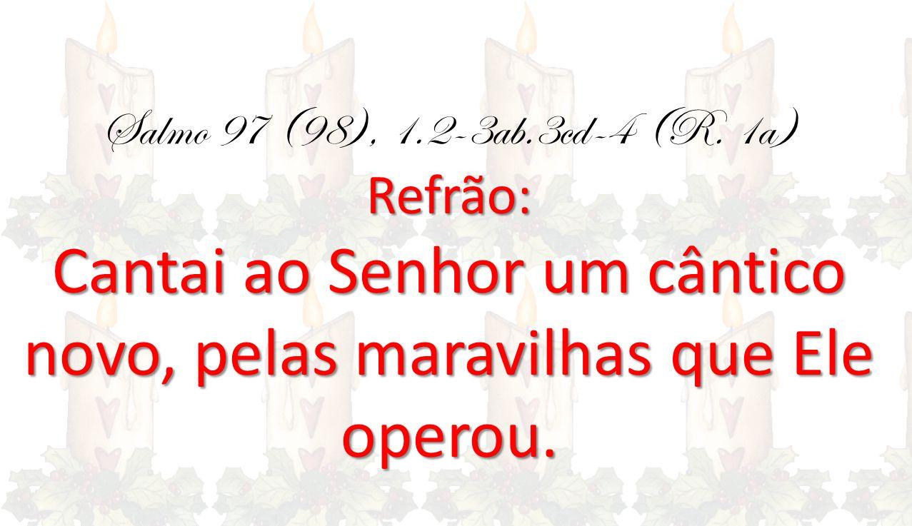 Refrão: Salmo 97 (98), 1.2-3ab.3cd-4 (R.
