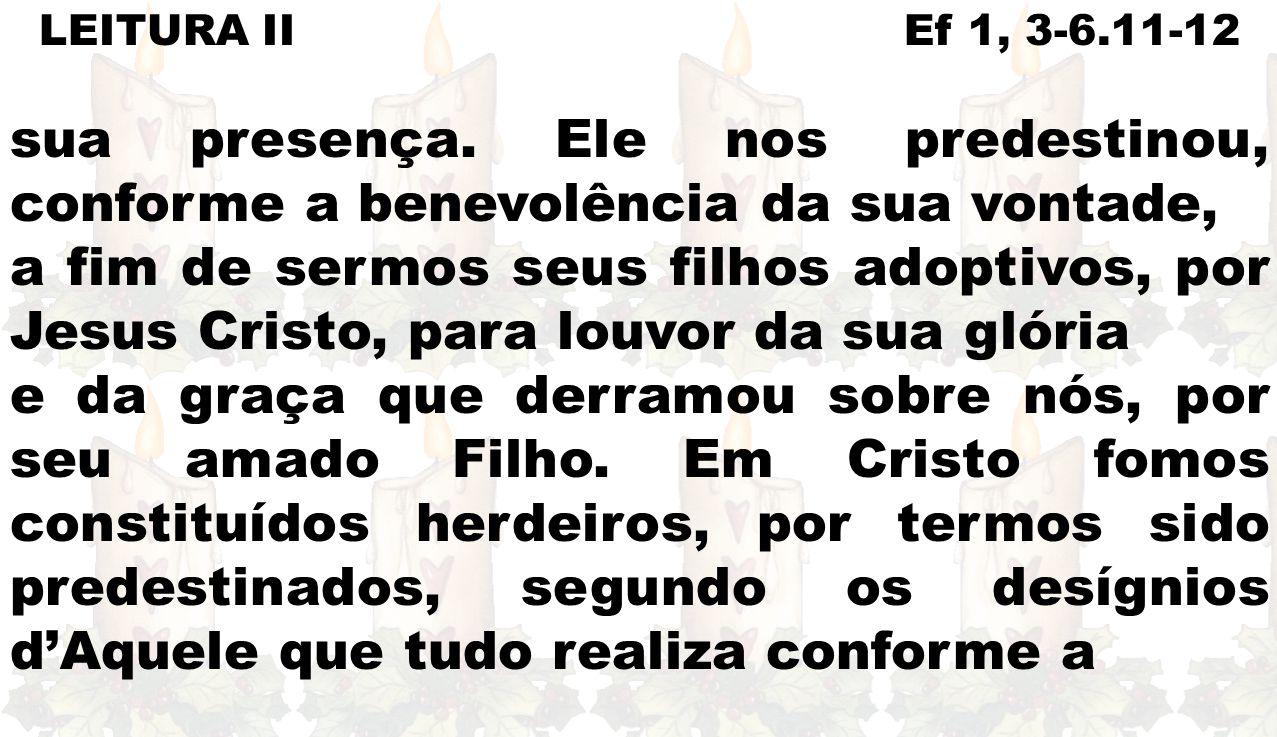 LEITURA II Ef 1, 3-6.11-12 sua presença.