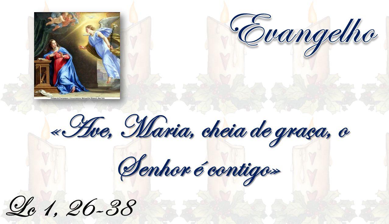 Lc 1, 26-38 «Ave, Maria, cheia de graça, o Senhor é contigo»