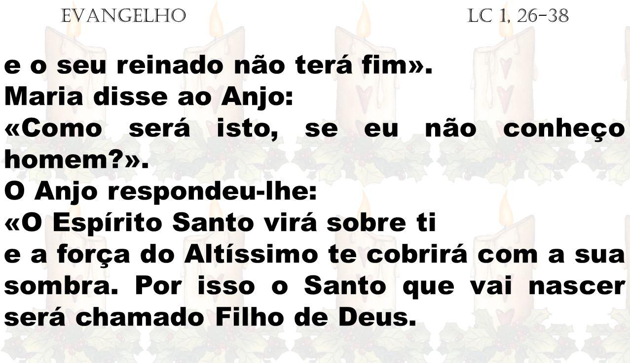 EVANGELHO Lc 1, 26-38 e o seu reinado não terá fim».