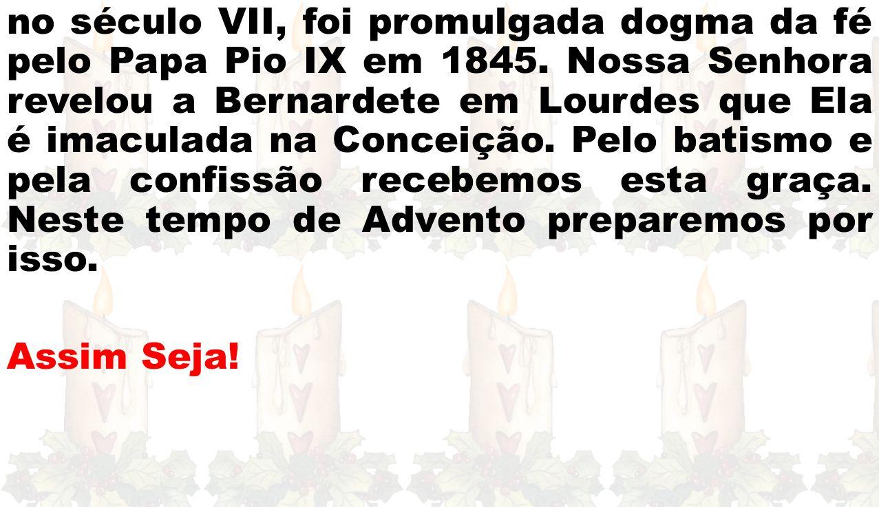 no século VII, foi promulgada dogma da fé pelo Papa Pio IX em 1845.