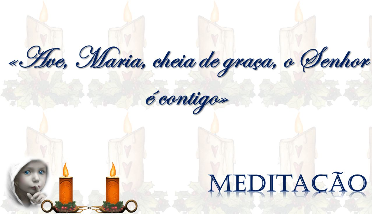 «Ave, Maria, cheia de graça, o Senhor é contigo»