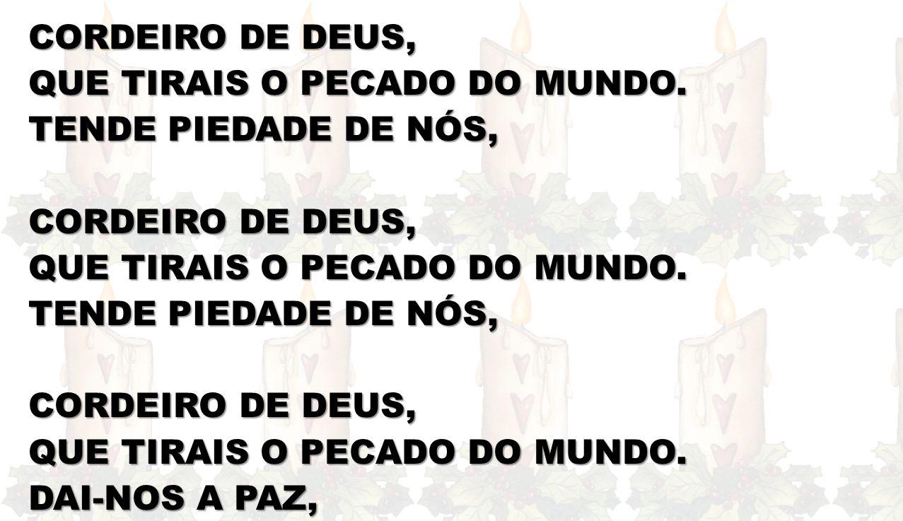 CORDEIRO DE DEUS, QUE TIRAIS O PECADO DO MUNDO.