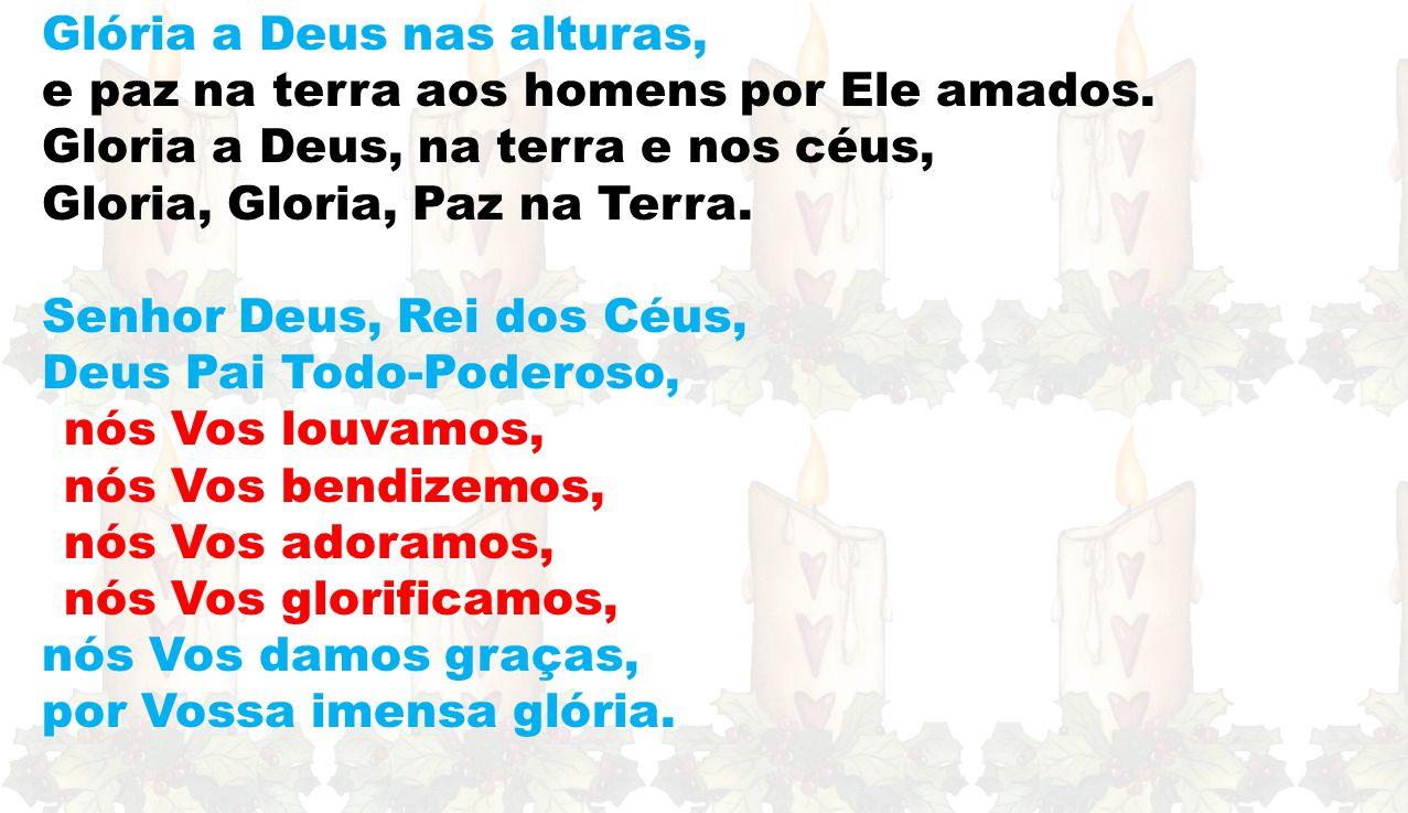 Por isso, com os Anjos e os Santos, proclamamos com alegria a vossa glória, cantando numa só voz: