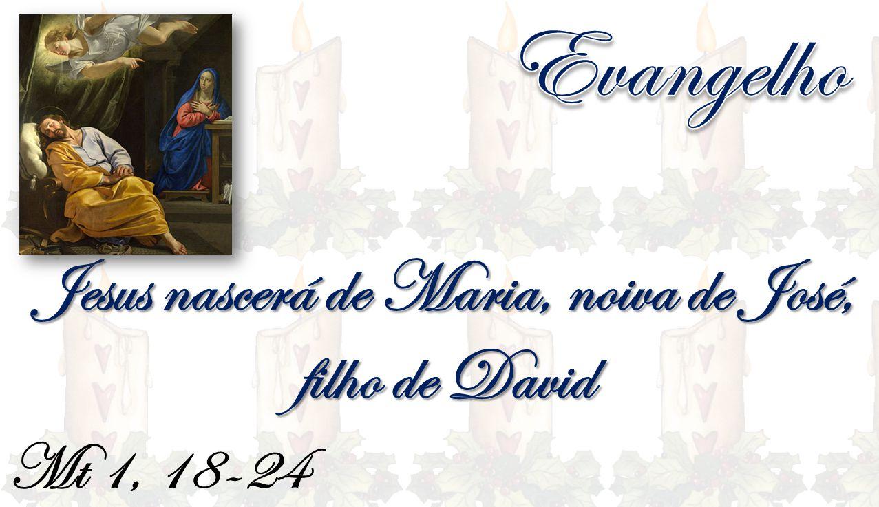 Mt 1, 18-24 Jesus nascerá de Maria, noiva de José, filho de David