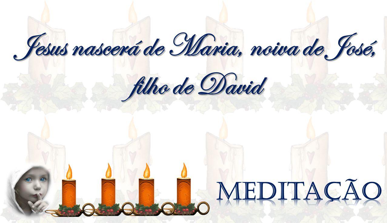 Jesus nascerá de Maria, noiva de José, filho de David