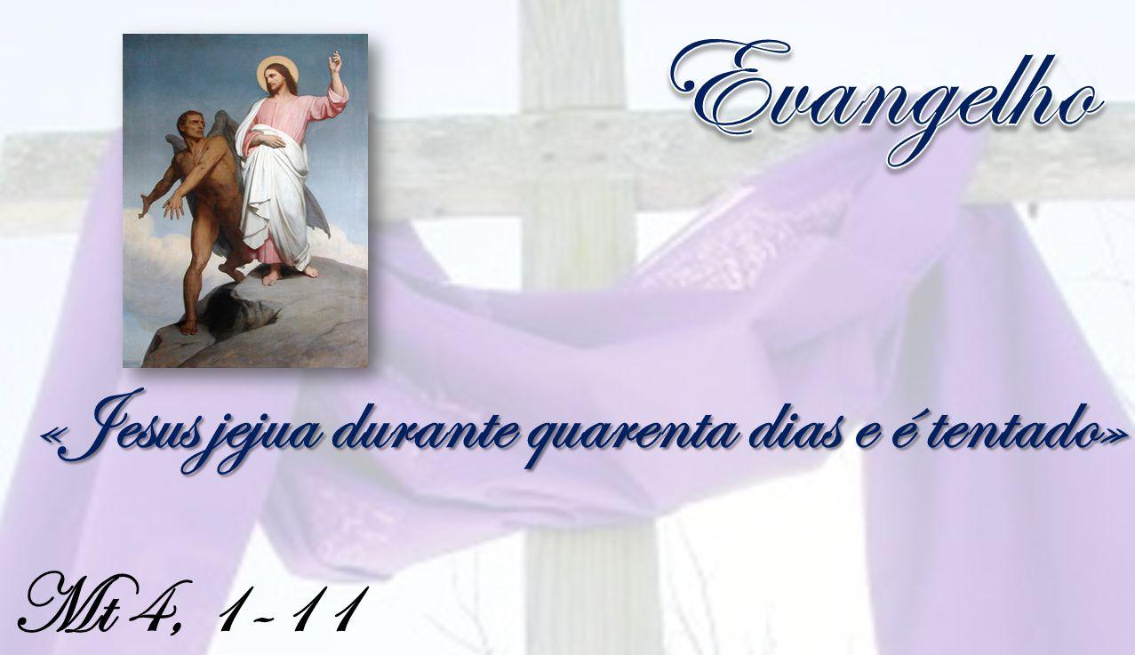 Mt 4, 1-11 «Jesus jejua durante quarenta dias e é tentado»