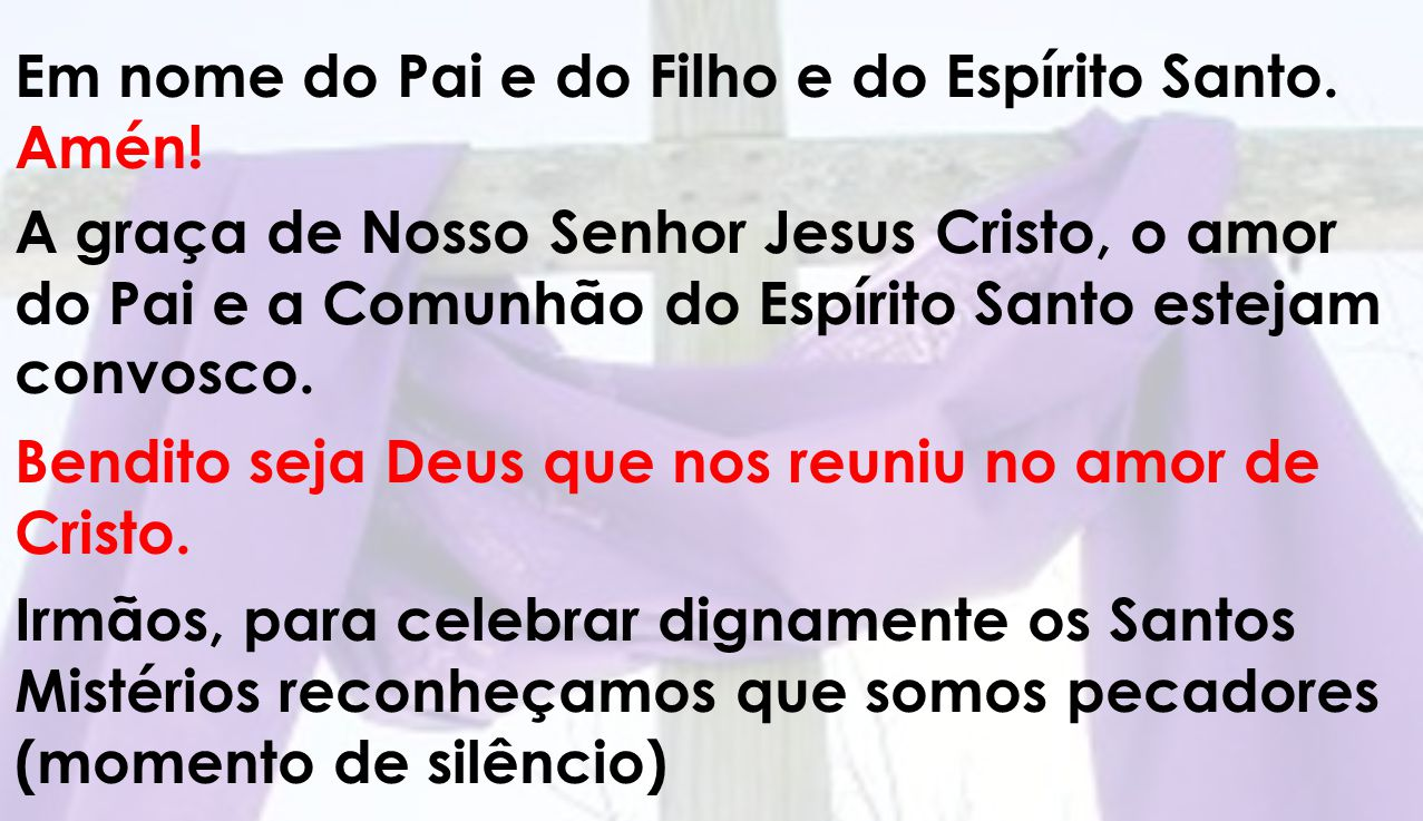 C aríssimos irmãos e irmãs: Oremos por todos aqueles que se preparam para celebrar a Páscoa, conduzidos pela Palavra e pelo Espírito, dizendo Senhor, tende piedade de nós.