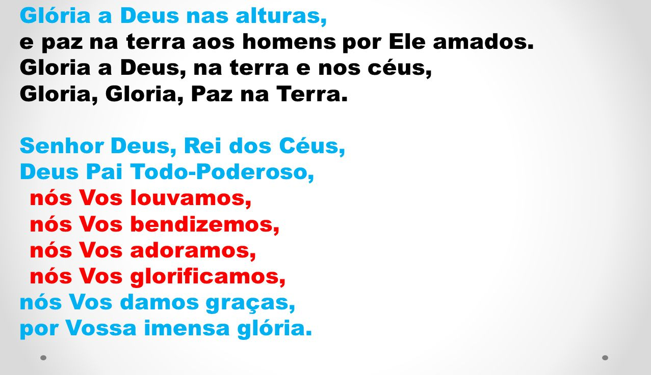 Gloria a Deus, na terra e nos céus, Gloria, Gloria, Paz na Terra.