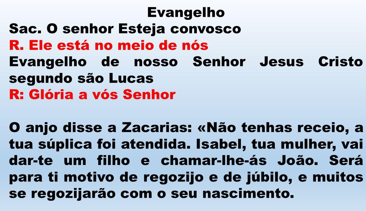 Evangelho Sac. O senhor Esteja convosco R. Ele está no meio de nós Evangelho de nosso Senhor Jesus Cristo segundo são Lucas R: Glória a vós Senhor O a