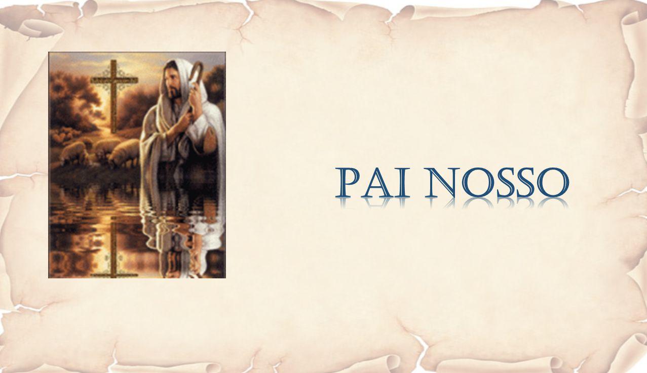 Pai nosso, que estás nos céus, santificado seja o Vosso nome.