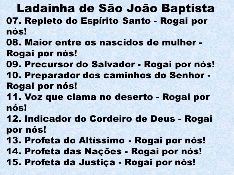 Ladainha de São João Baptista 07.Repleto do Espírito Santo - Rogai por nós.