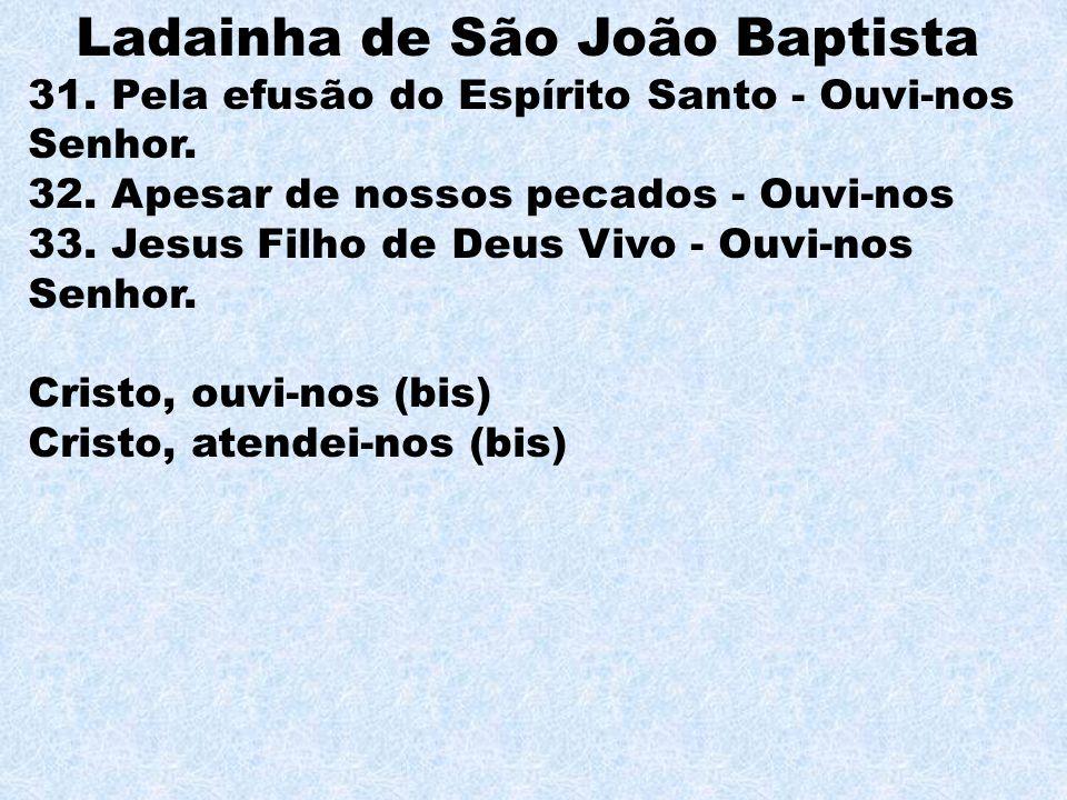 Ladainha de São João Baptista 31.Pela efusão do Espírito Santo - Ouvi-nos Senhor.