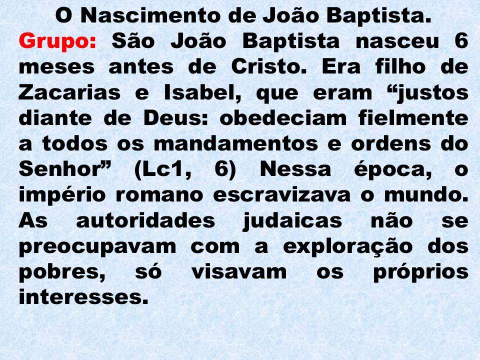 O Nascimento de João Baptista.Grupo: São João Baptista nasceu 6 meses antes de Cristo.