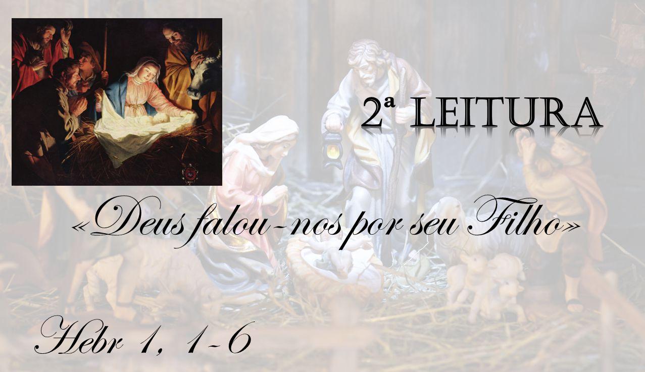 Hebr 1, 1-6 «Deus falou-nos por seu Filho»