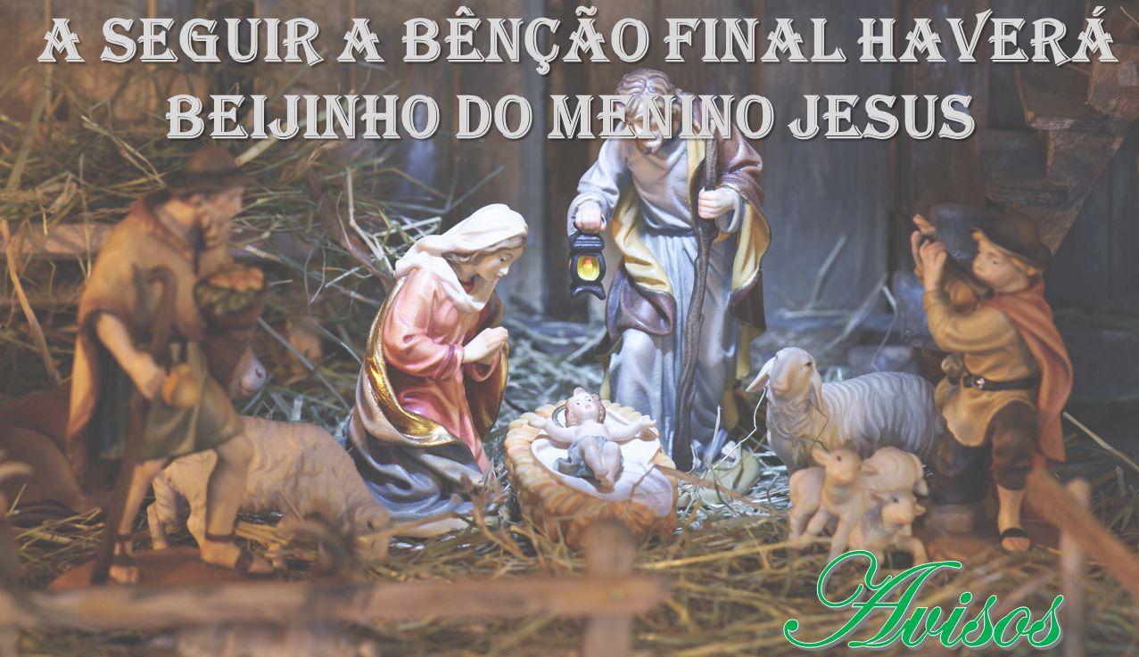 A seguir a bênção final haverá Beijinho do Menino Jesus A seguir a bênção final haverá Beijinho do Menino Jesus