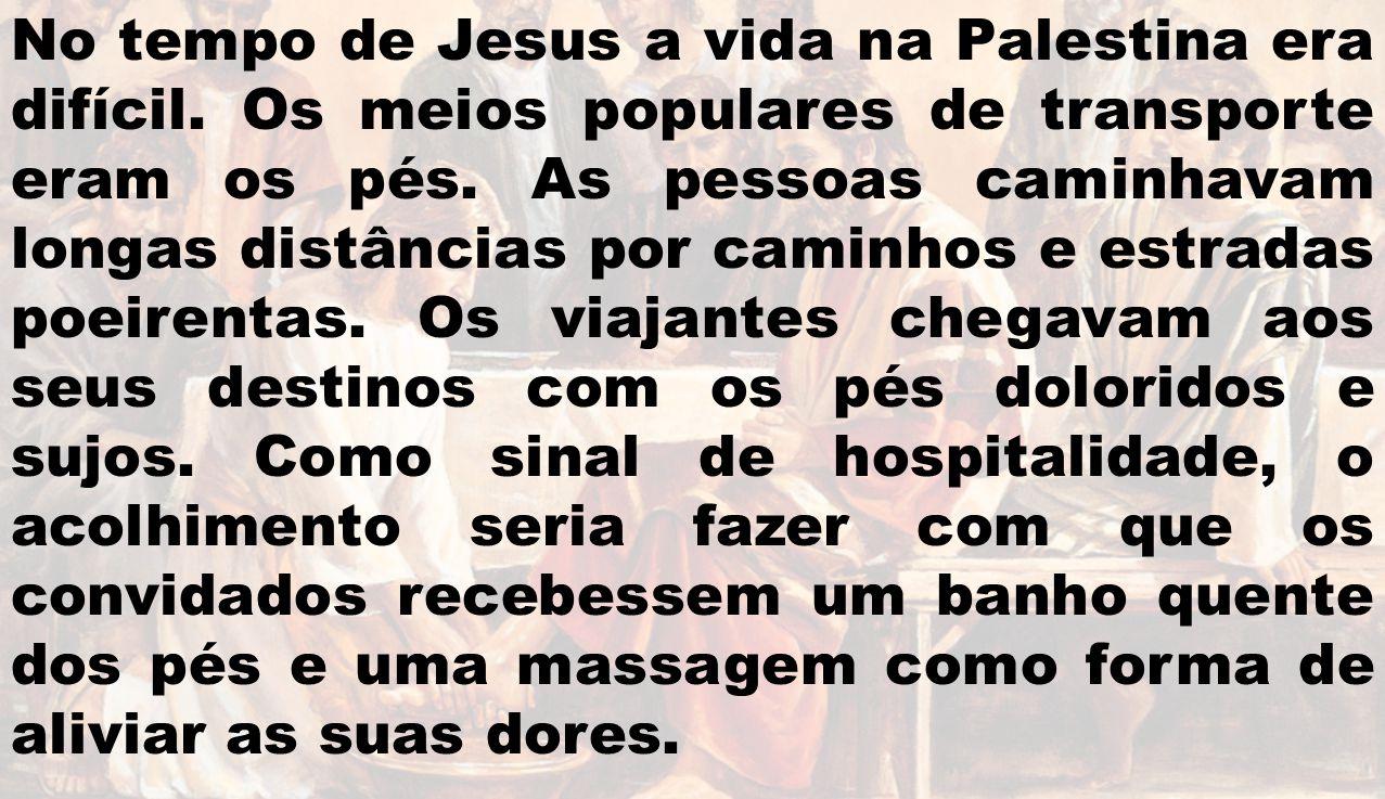 No tempo de Jesus a vida na Palestina era difícil. Os meios populares de transporte eram os pés. As pessoas caminhavam longas distâncias por caminhos