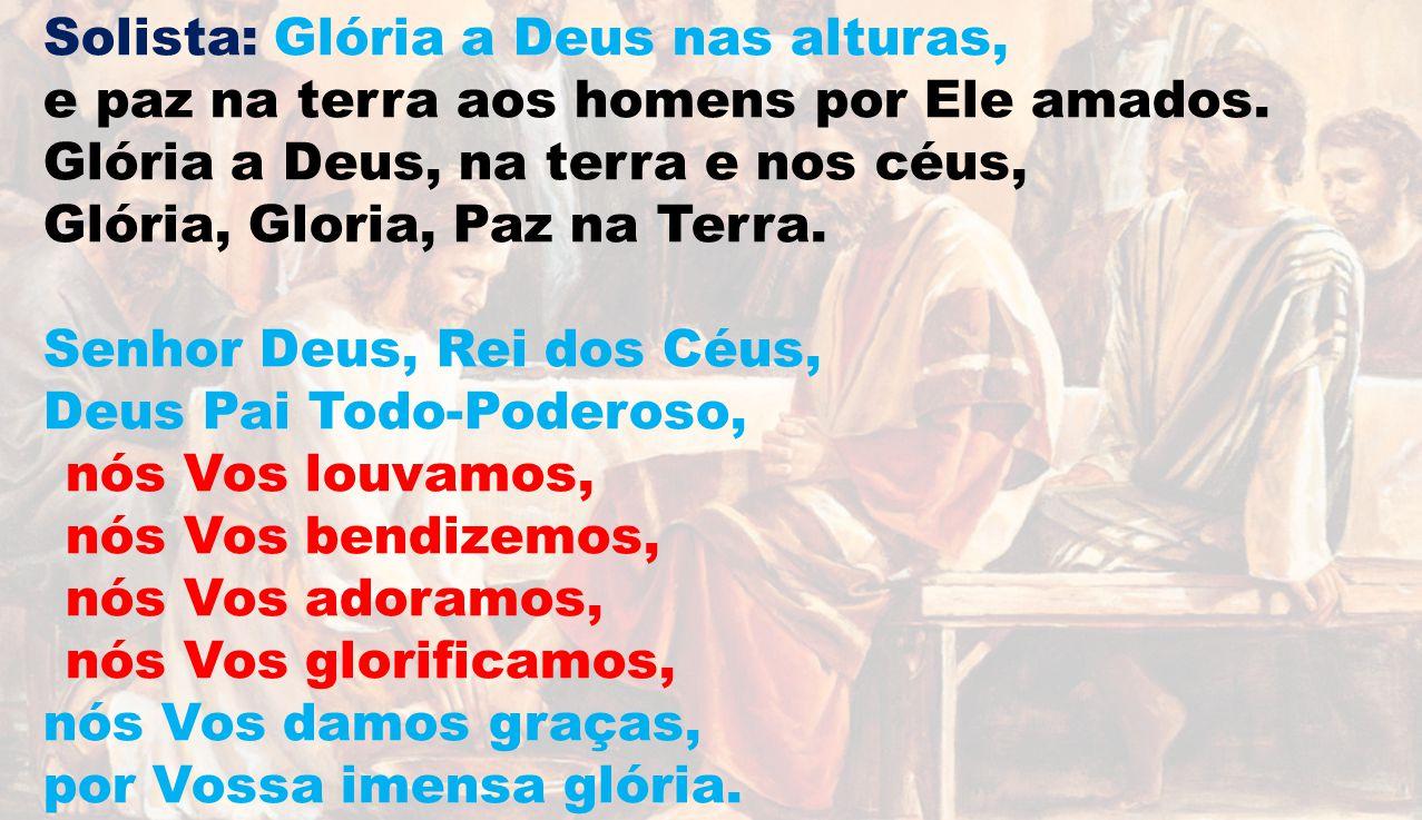 Glória a Deus, na terra e nos céus, Glória, Glória, Paz na Terra.