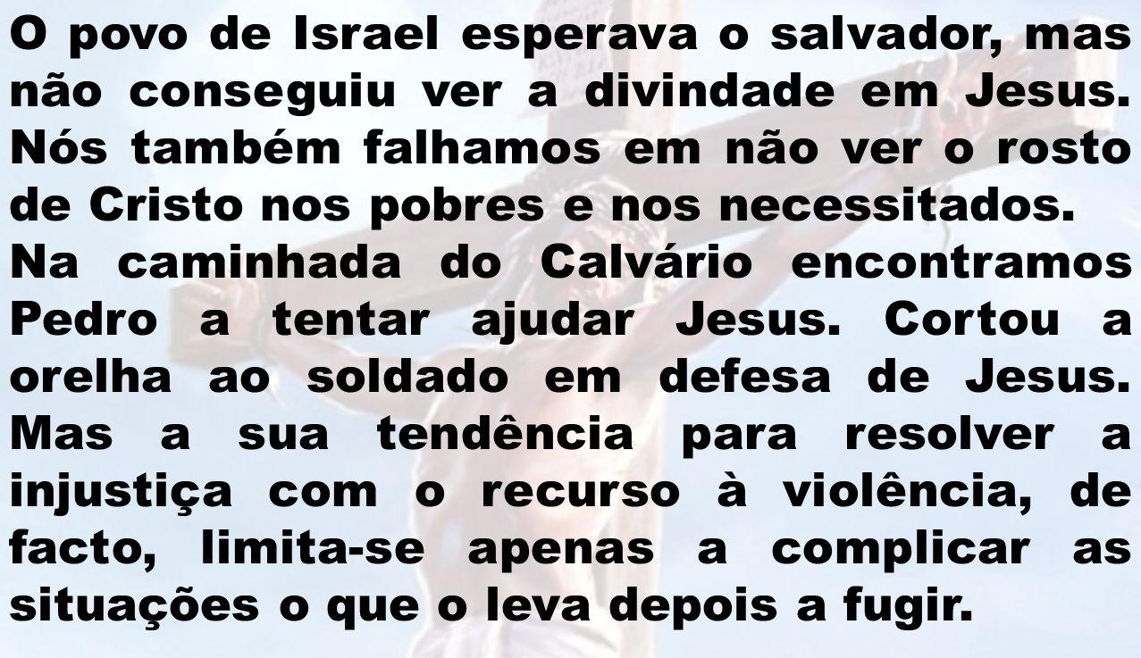 O povo de Israel esperava o salvador, mas não conseguiu ver a divindade em Jesus. Nós também falhamos em não ver o rosto de Cristo nos pobres e nos ne