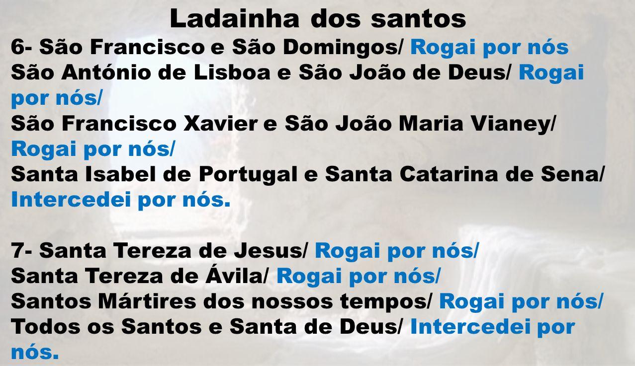 Ladainha dos santos 6- São Francisco e São Domingos/ Rogai por nós São António de Lisboa e São João de Deus/ Rogai por nós/ São Francisco Xavier e São
