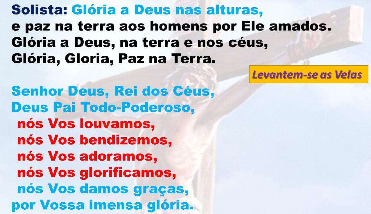 Solista: Glória a Deus nas alturas, e paz na terra aos homens por Ele amados. Glória a Deus, na terra e nos céus, Glória, Gloria, Paz na Terra. Senhor