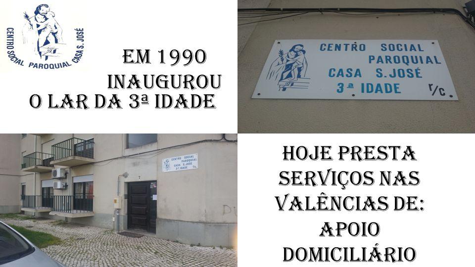Hoje presta serviços nas valências de: Apoio Domiciliário e Lar. Em 1990 inaugurou o Lar da 3ª Idade
