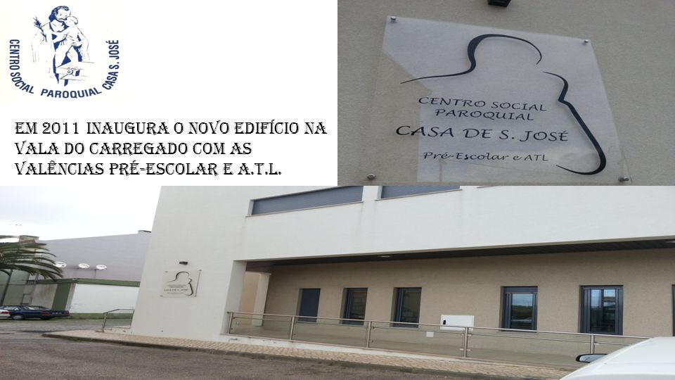 Em 2011 inaugura o novo edifício na Vala do Carregado com as valências Pré-escolar e A.T.L.