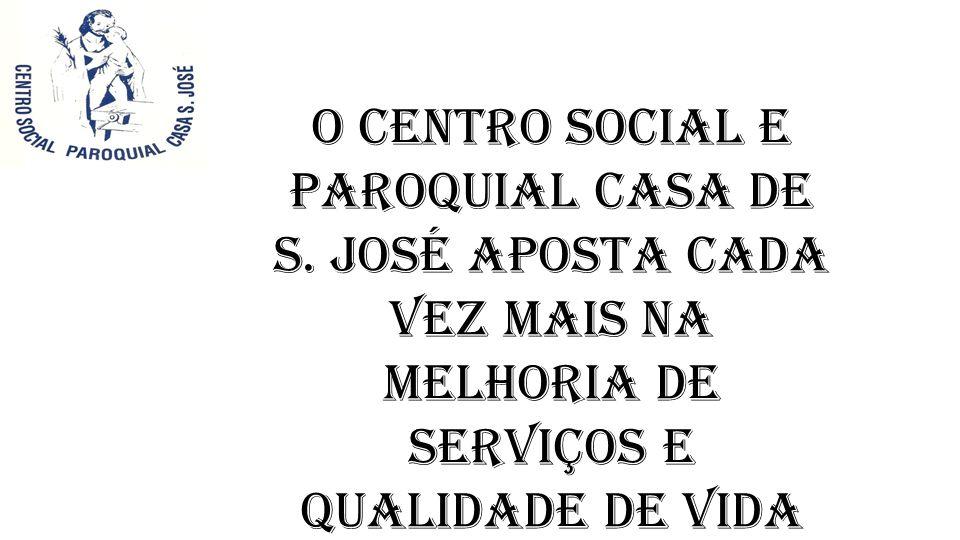O Centro Social e Paroquial Casa de S. José aposta cada vez mais na melhoria de serviços e qualidade de vida dos seus utentes.