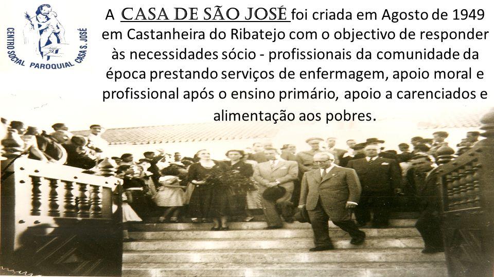 A Casa de São José foi criada em Agosto de 1949 em Castanheira do Ribatejo com o objectivo de responder às necessidades sócio - profissionais da comun