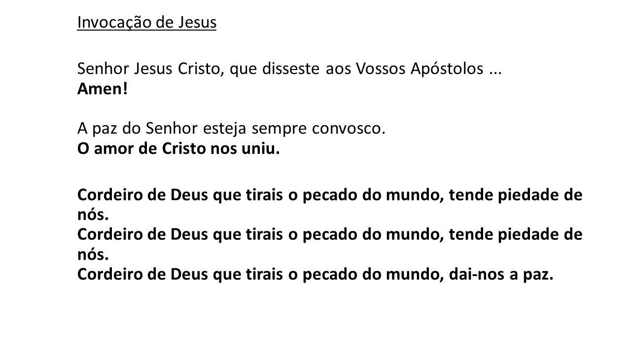 Invocação de Jesus Senhor Jesus Cristo, que disseste aos Vossos Apóstolos... Amen! A paz do Senhor esteja sempre convosco. O amor de Cristo nos uniu.