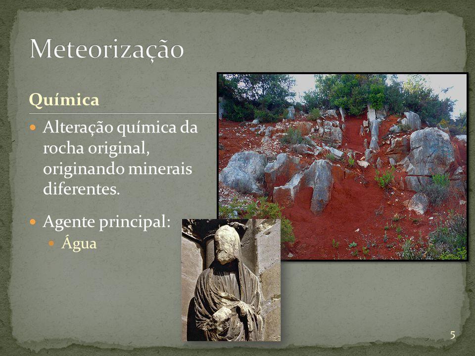 Química Alteração química da rocha original, originando minerais diferentes. Agente principal: Água 5