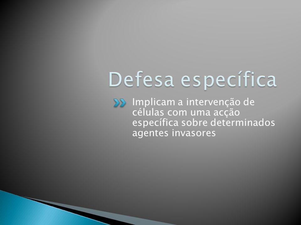 Implicam a intervenção de células com uma acção específica sobre determinados agentes invasores