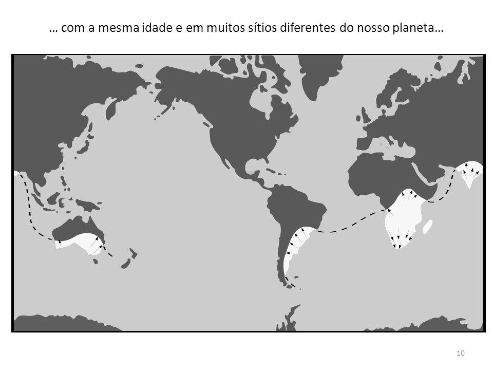 10 … com a mesma idade e em muitos sítios diferentes do nosso planeta…