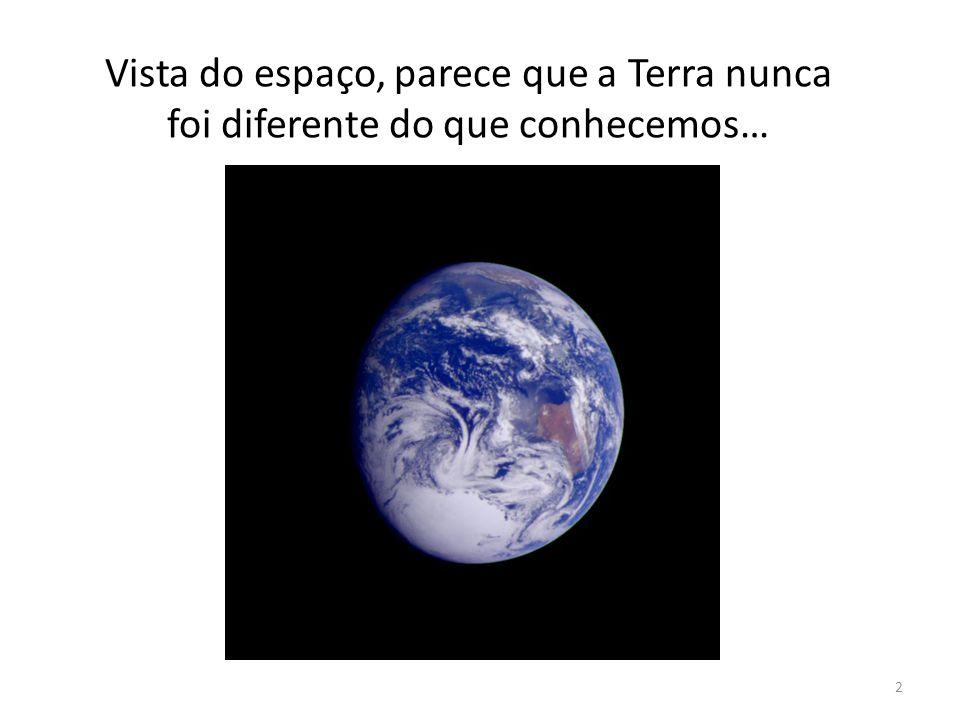 Vista do espaço, parece que a Terra nunca foi diferente do que conhecemos… 2