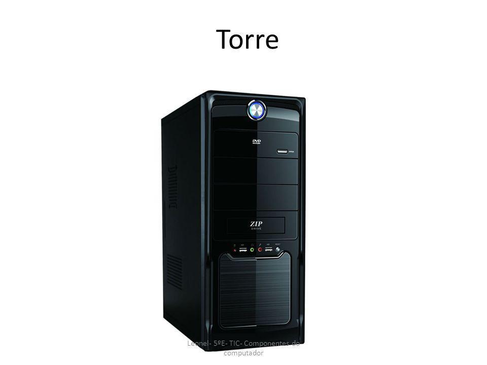 Torre Leonel- 5ºE- TIC- Componentes do computador